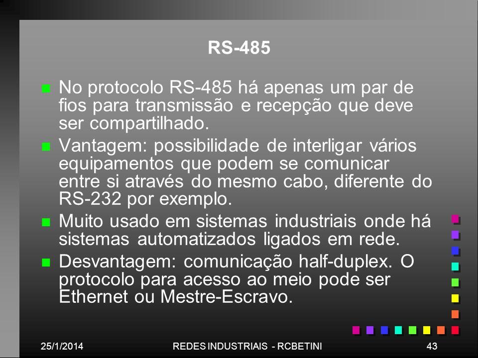 25/1/201443REDES INDUSTRIAIS - RCBETINI RS-485 n n No protocolo RS-485 há apenas um par de fios para transmissão e recepção que deve ser compartilhado