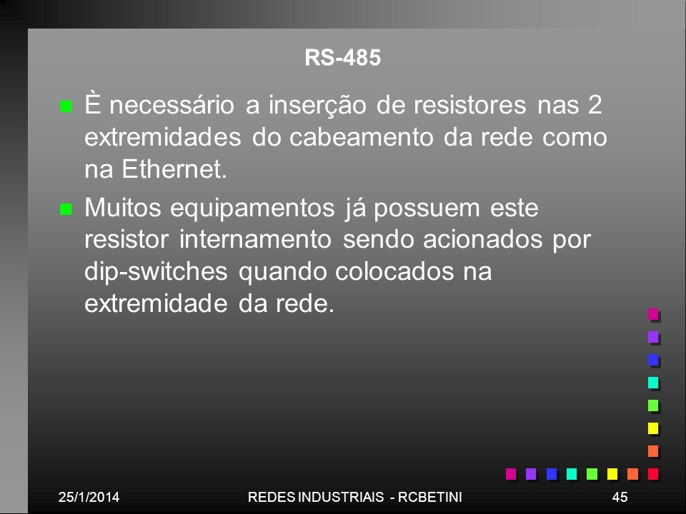 25/1/201445REDES INDUSTRIAIS - RCBETINI RS-485 n n È necessário a inserção de resistores nas 2 extremidades do cabeamento da rede como na Ethernet. n