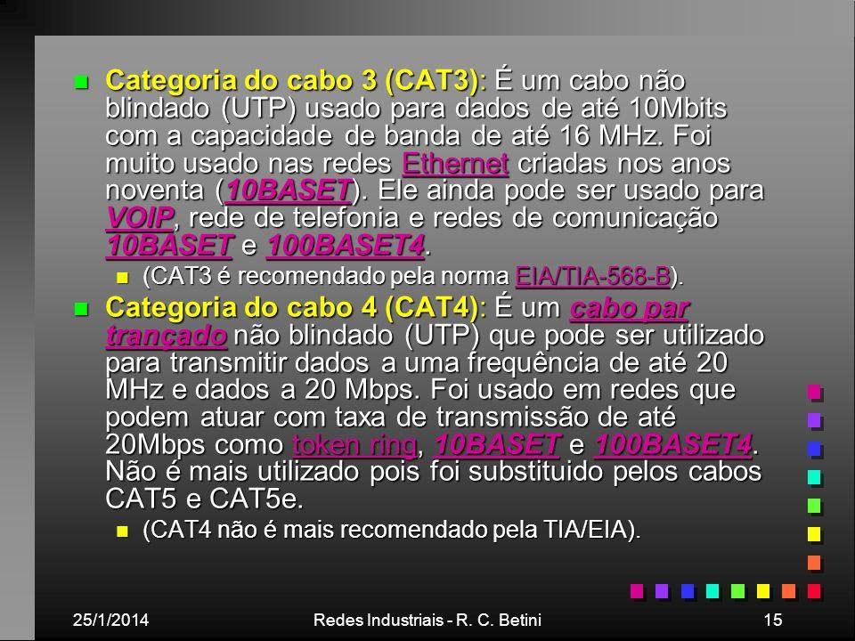 25/1/2014Redes Industriais - R. C. Betini15 n Categoria do cabo 3 (CAT3): É um cabo não blindado (UTP) usado para dados de até 10Mbits com a capacidad