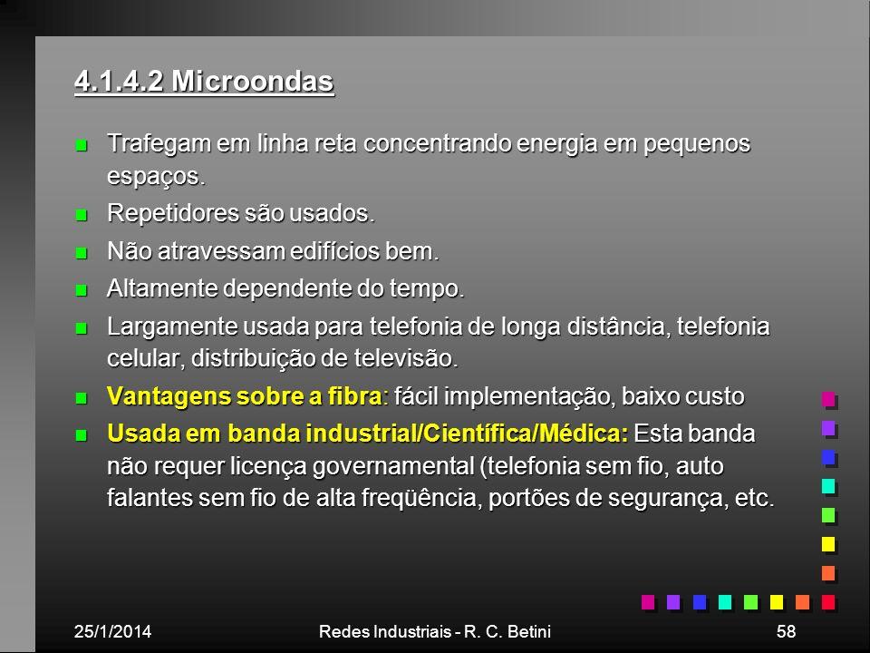25/1/2014Redes Industriais - R. C. Betini58 4.1.4.2 Microondas n Trafegam em linha reta concentrando energia em pequenos espaços. n Repetidores são us