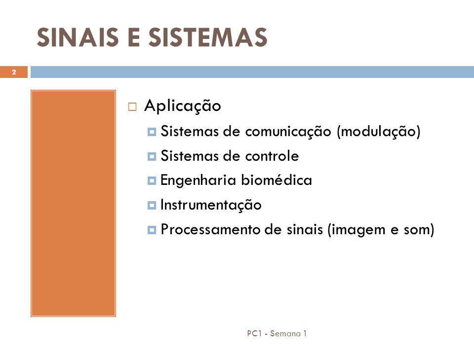 PC1 - Semana 1 2 SINAIS E SISTEMAS Aplicação Sistemas de comunicação (modulação) Sistemas de controle Engenharia biomédica Instrumentação Processament