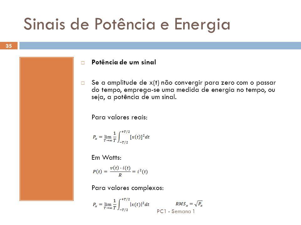 PC1 - Semana 1 35 Sinais de Potência e Energia Potência de um sinal Se a amplitude de x(t) não convergir para zero com o passar do tempo, emprega-se u