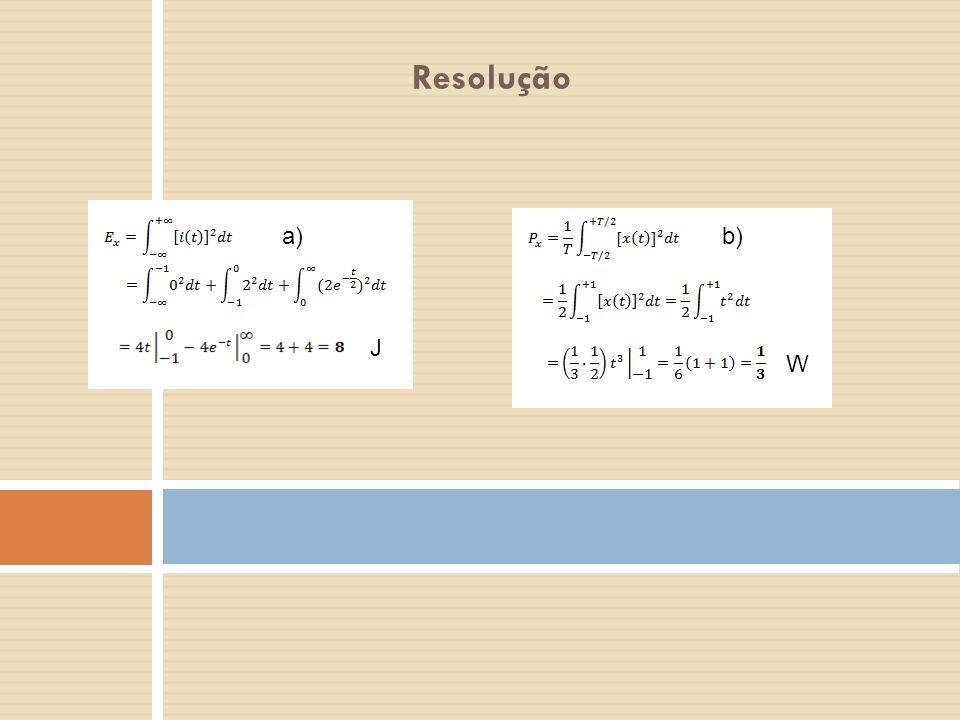 Resolução a) J W b)