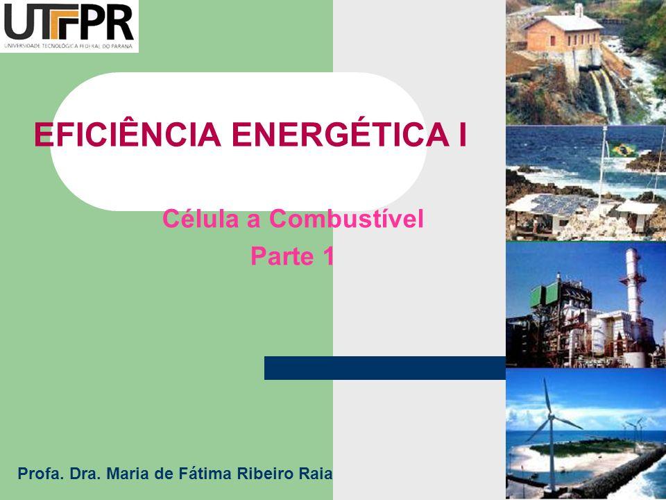 EFICIÊNCIA ENERGÉTICA I Célula a Combustível Parte 1 Profa. Dra. Maria de Fátima Ribeiro Raia