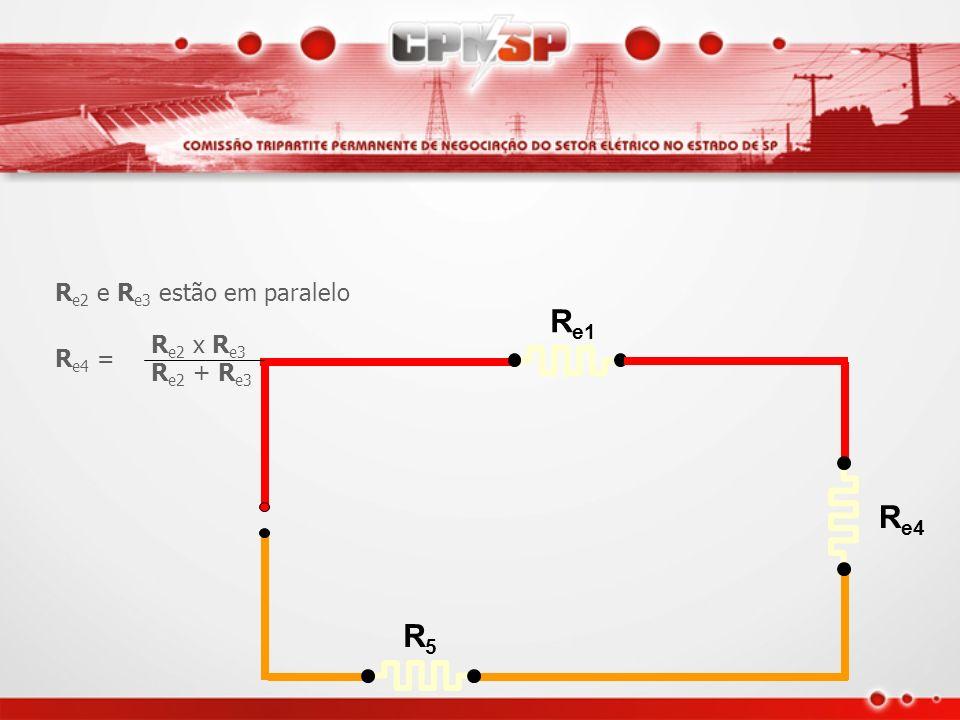 R e4 = R e4 = R e1 R e2 R5R5 R e3 R e2 x R e3 R e2 x R e3 R e2 + R e3 R e2 + R e3 R e2 e R e3 estão em paralelo R e2 x R e3 R e4 = R e2 + R e3