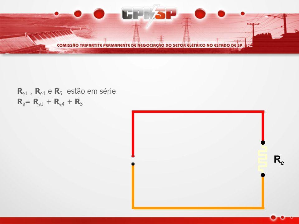 R e1 R e4 R5R5 R e1, R e4 e R 5 estão em série R e = R e1 + R e4 + R 5
