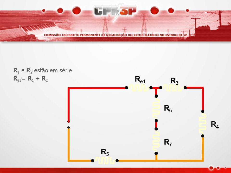 R1R1 R2R2 R3R3 R4R4 R5R5 R6R6 R7R7 R 1 e R 2 estão em série R e1 = R 1 + R 2