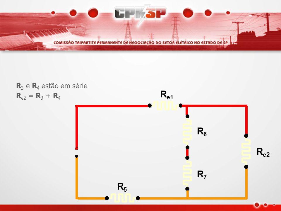 R e1 R3R3 R4R4 R5R5 R6R6 R7R7 R 3 e R 4 estão em série R e2 = R 3 + R 4
