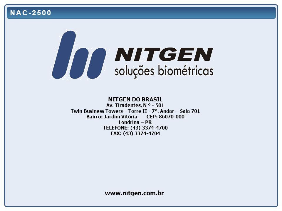 www.nitgen.com.br NAC-2500 NITGEN DO BRASIL Av. Tiradentes, N º - 501 Twin Business Towers – Torre II - 7º. Andar – Sala 701 Bairro: Jardim Vitória CE