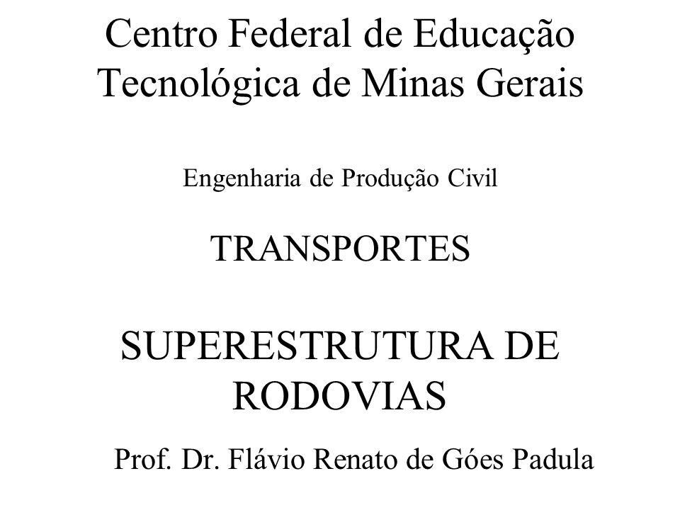 Centro Federal de Educação Tecnológica de Minas Gerais Engenharia de Produção Civil TRANSPORTES SUPERESTRUTURA DE RODOVIAS Prof. Dr. Flávio Renato de