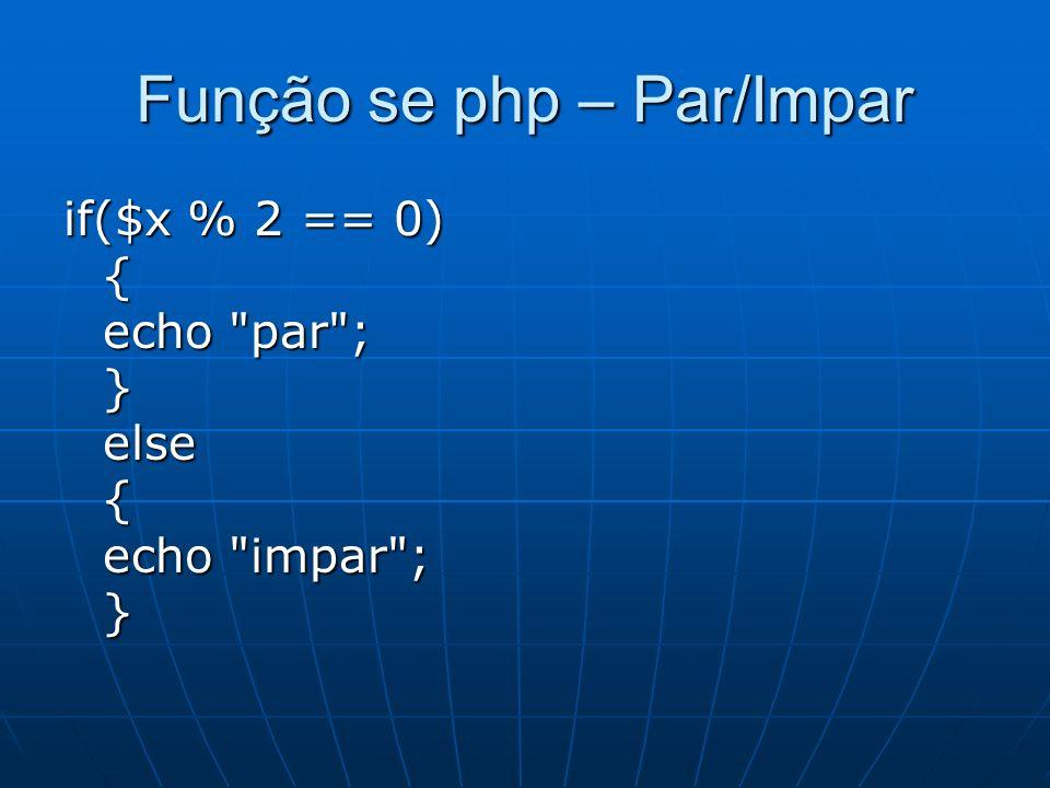 Função se php – Par/Impar if($x % 2 == 0) { echo