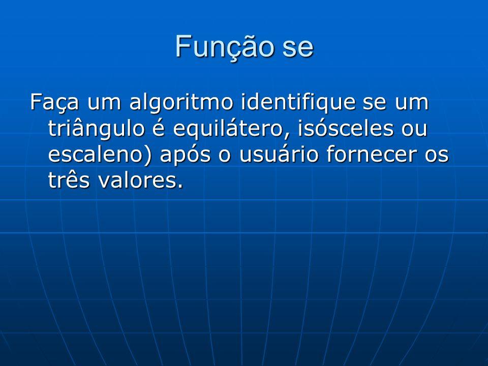 Função se Faça um algoritmo identifique se um triângulo é equilátero, isósceles ou escaleno) após o usuário fornecer os três valores.