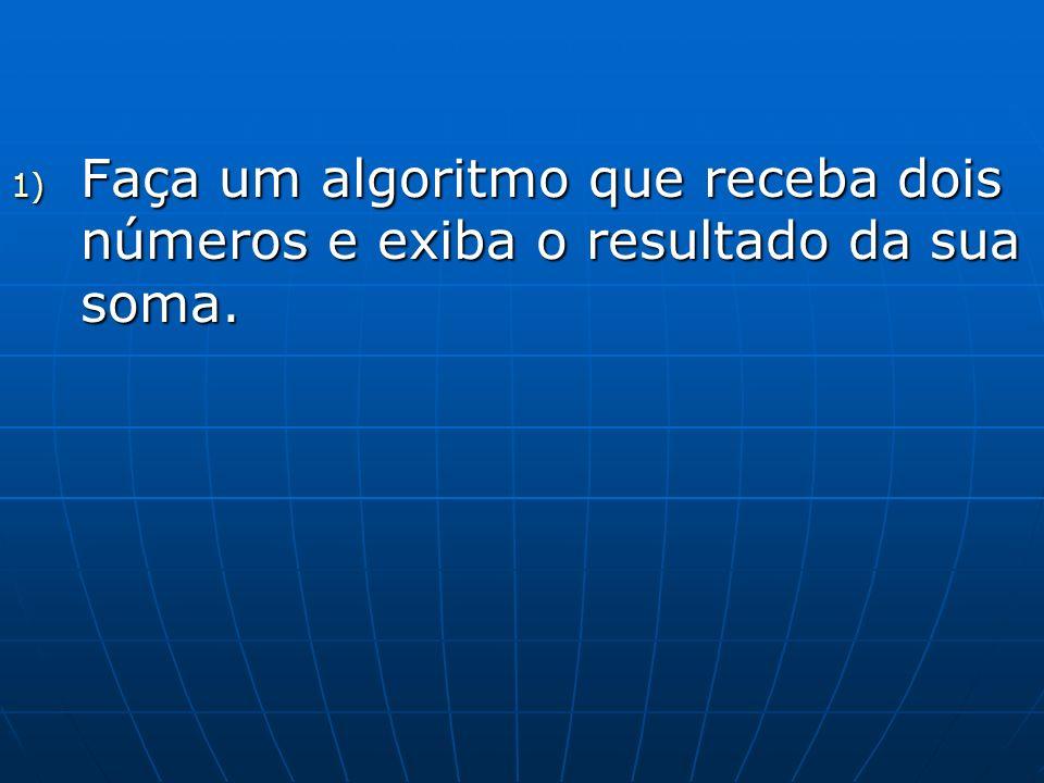 1) Faça um algoritmo que receba dois números e exiba o resultado da sua soma.