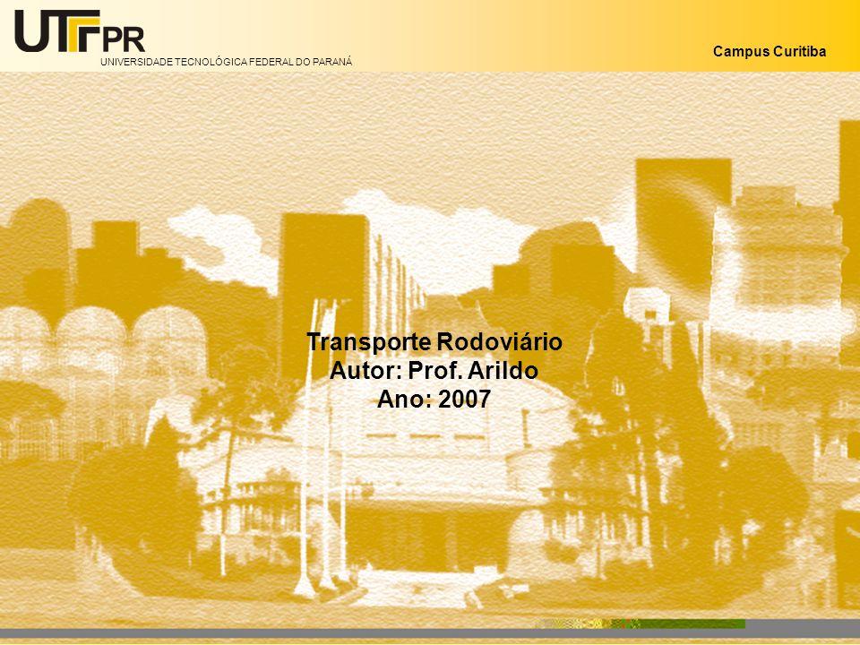 UNIVERSIDADE TECNOLÓGICA FEDERAL DO PARANÁ Campus Curitiba Transporte Rodoviário Autor: Prof.