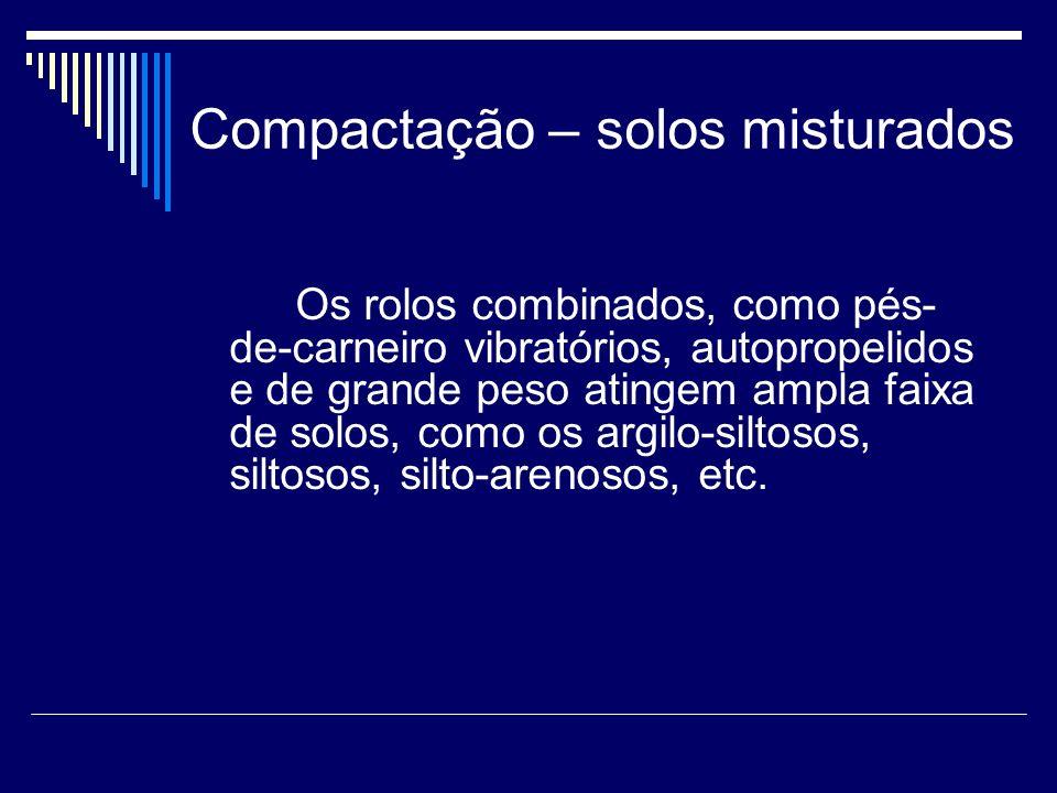 Compactação – solos misturados Os rolos combinados, como pés- de-carneiro vibratórios, autopropelidos e de grande peso atingem ampla faixa de solos, c