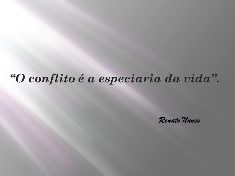 O conflito é a especiaria da vida. Renato Nunes