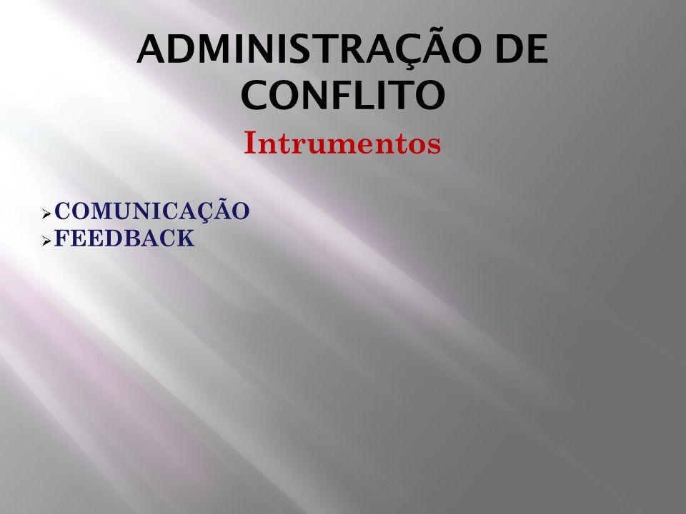 ADMINISTRAÇÃO DE CONFLITO Intrumentos COMUNICAÇÃO FEEDBACK