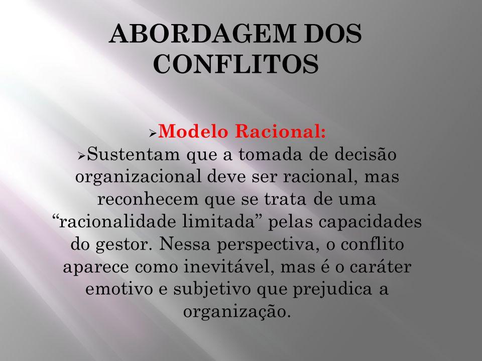 ABORDAGEM DOS CONFLITOS Modelo Racional: Sustentam que a tomada de decisão organizacional deve ser racional, mas reconhecem que se trata de uma racion