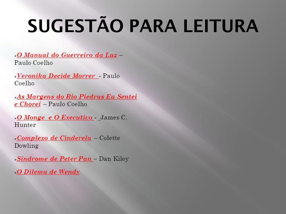 SUGESTÃO PARA LEITURA O Manual do Guerreiro da Luz – Paulo Coelho Veronika Decide Morrer - Paulo Coelho As Margens do Rio Piedras Eu Sentei e Chorei –