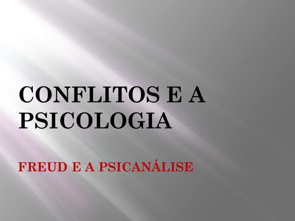 CONFLITOS E A PSICOLOGIA FREUD E A PSICANÁLISE