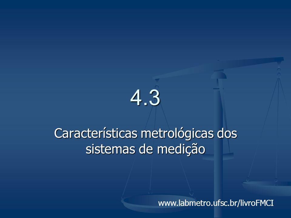 www.labmetro.ufsc.br/livroFMCI 4.3 Características metrológicas dos sistemas de medição