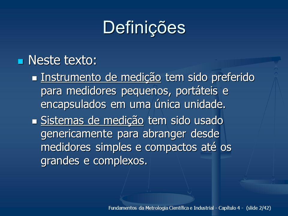 Fundamentos da Metrologia Científica e Industrial - Capítulo 4 - (slide 2/42) Definições Neste texto: Neste texto: Instrumento de medição tem sido pre