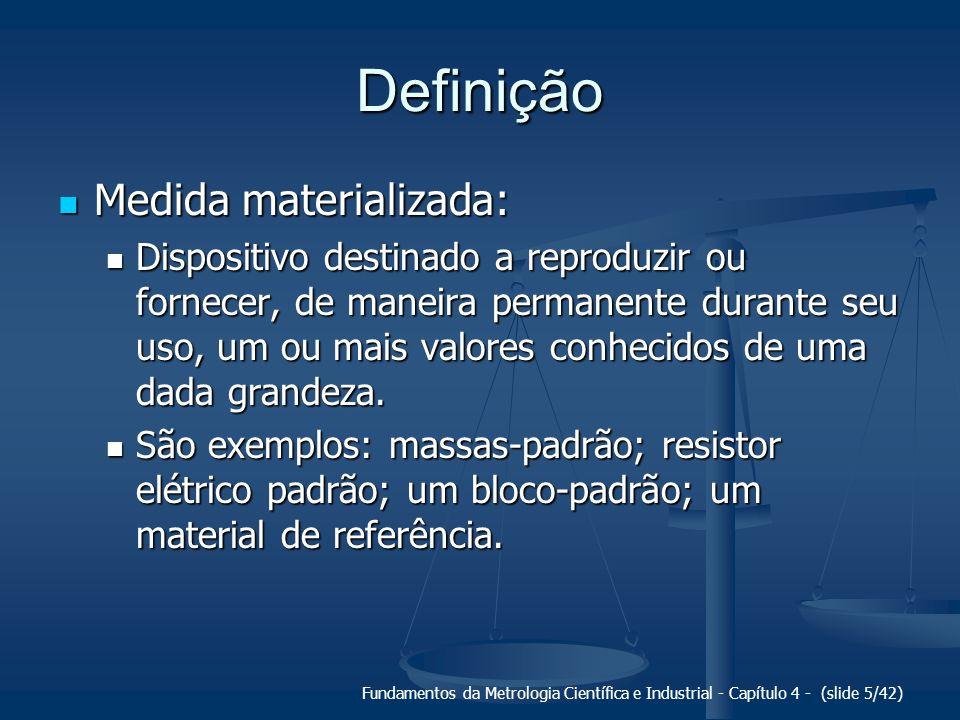 Fundamentos da Metrologia Científica e Industrial - Capítulo 4 - (slide 5/42) Definição Medida materializada: Medida materializada: Dispositivo destin