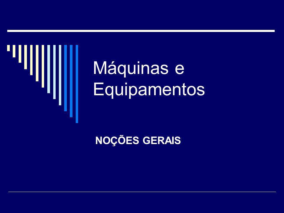 Máquinas e Equipamentos NOÇÕES GERAIS