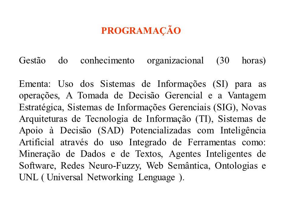 Gestão do conhecimento organizacional (30 horas) Ementa: Uso dos Sistemas de Informações (SI) para as operações, A Tomada de Decisão Gerencial e a Van