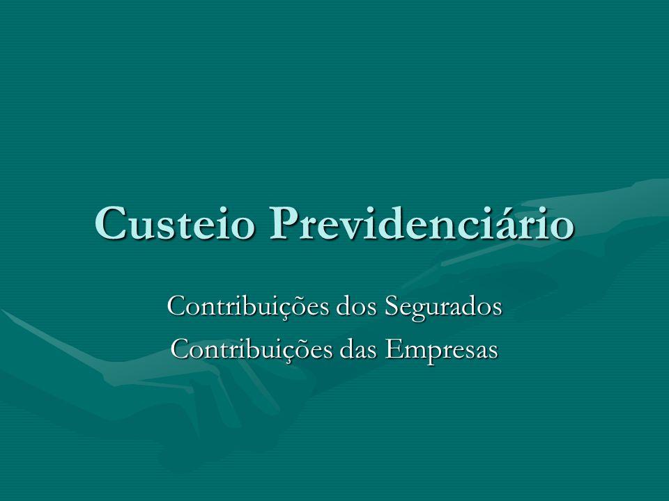 Custeio Previdenciário Contribuições dos Segurados Contribuições das Empresas