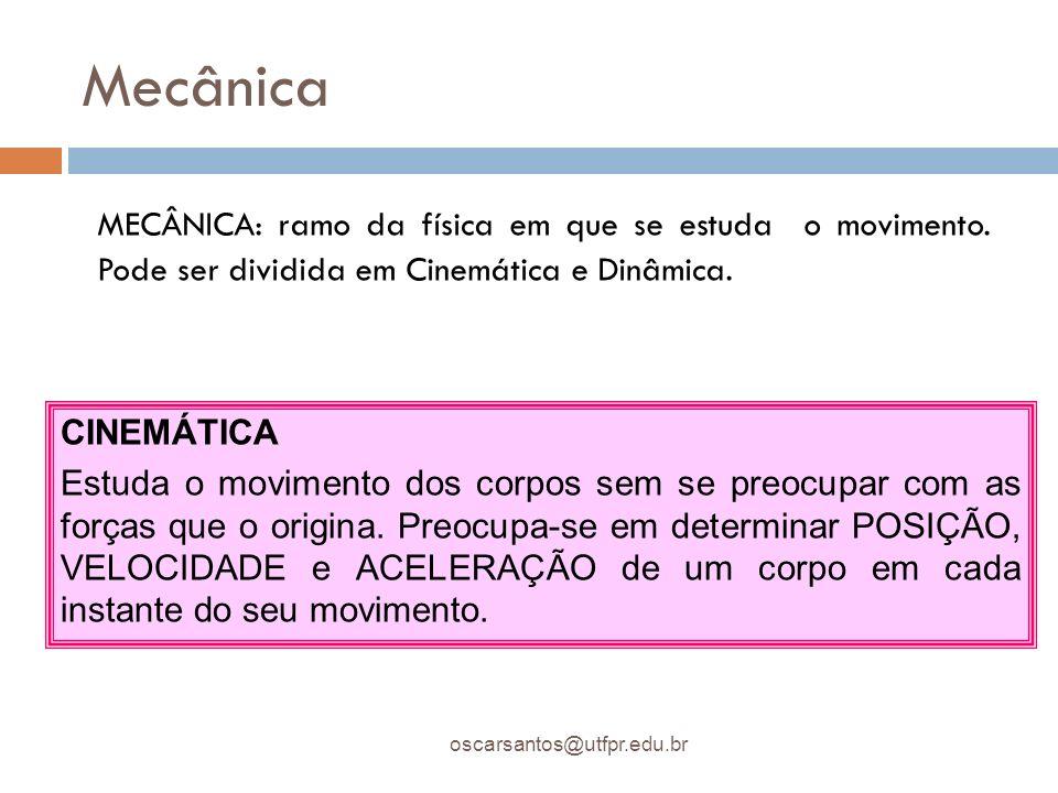 Mecânica oscarsantos@utfpr.edu.br MECÂNICA: ramo da física em que se estuda o movimento. Pode ser dividida em Cinemática e Dinâmica. CINEMÁTICA Estuda