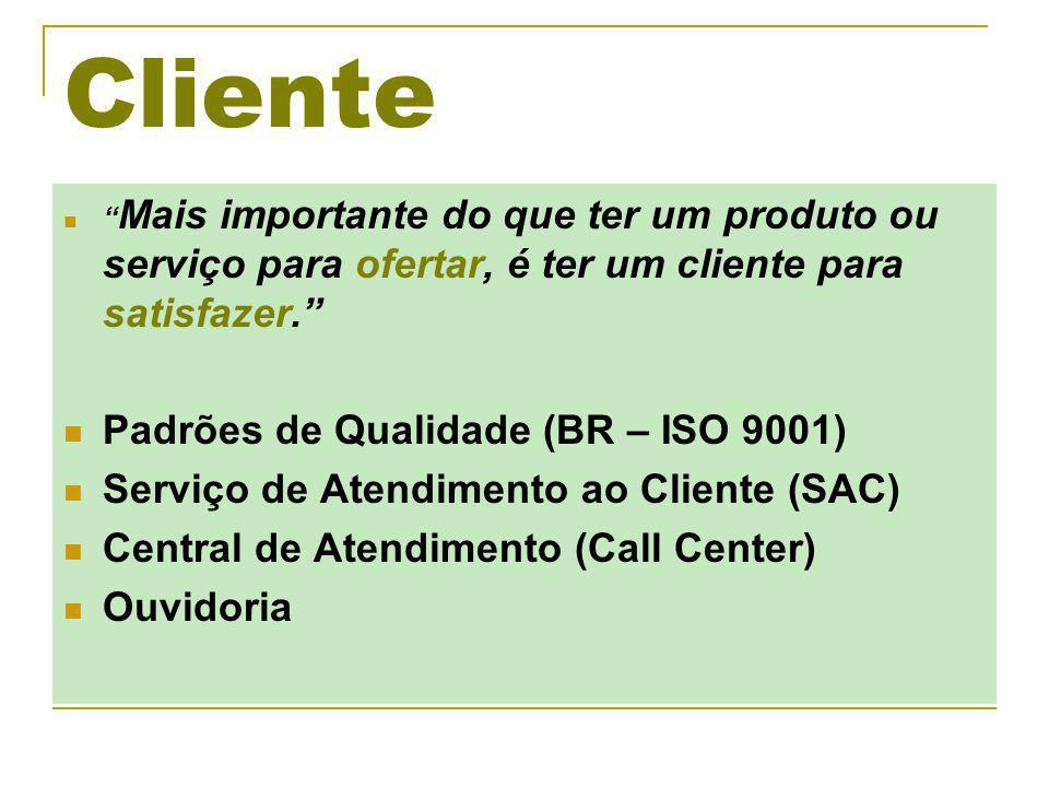 Cliente Mais importante do que ter um produto ou serviço para ofertar, é ter um cliente para satisfazer.