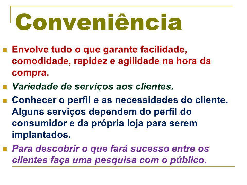 Conveniência Envolve tudo o que garante facilidade, comodidade, rapidez e agilidade na hora da compra.