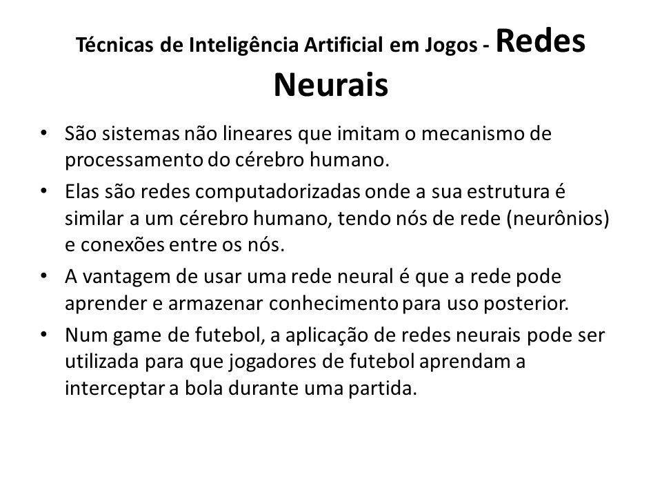Técnicas de Inteligência Artificial em Jogos - Redes Neurais São sistemas não lineares que imitam o mecanismo de processamento do cérebro humano.