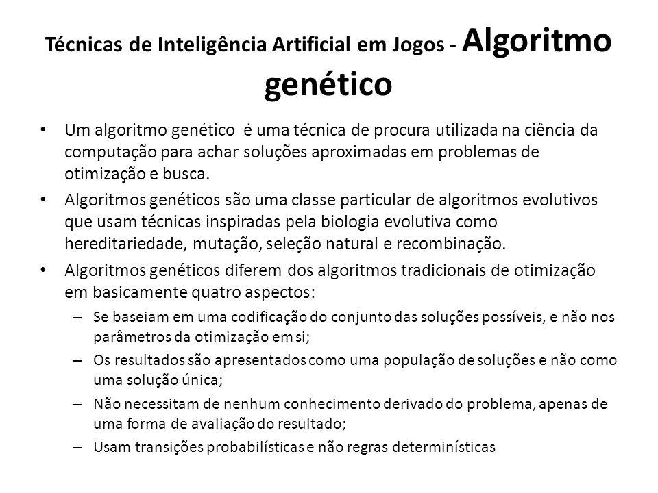 Técnicas de Inteligência Artificial em Jogos - Algoritmo genético Um algoritmo genético é uma técnica de procura utilizada na ciência da computação para achar soluções aproximadas em problemas de otimização e busca.