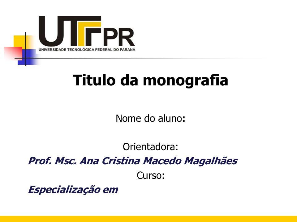 Titulo da monografia Nome do aluno: Orientadora: Prof. Msc. Ana Cristina Macedo Magalhães Curso: Especialização em