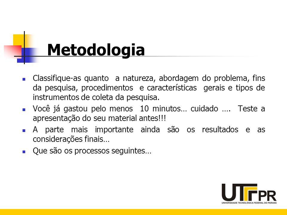 Metodologia Classifique-as quanto a natureza, abordagem do problema, fins da pesquisa, procedimentos e características gerais e tipos de instrumentos