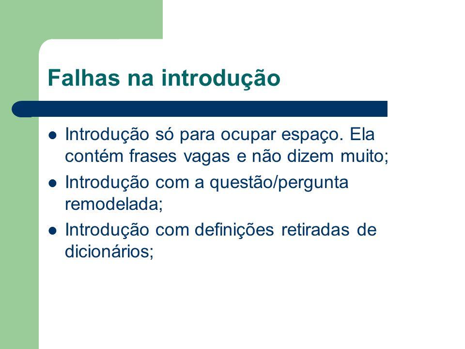 Falhas na introdução Introdução só para ocupar espaço. Ela contém frases vagas e não dizem muito; Introdução com a questão/pergunta remodelada; Introd