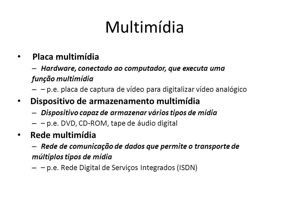 Multimídia Placa multimídia – Hardware, conectado ao computador, que executa uma função multimídia – – p.e. placa de captura de vídeo para digitalizar