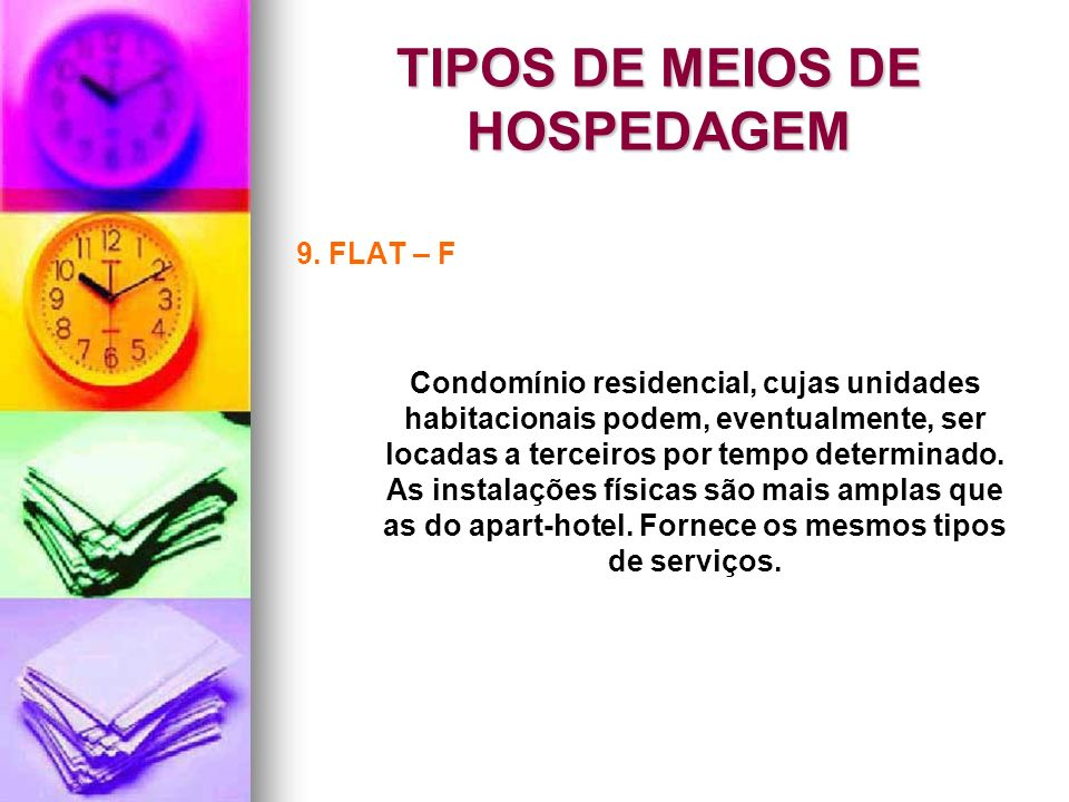 TIPOS DE MEIOS DE HOSPEDAGEM 9. FLAT – F Condomínio residencial, cujas unidades habitacionais podem, eventualmente, ser locadas a terceiros por tempo