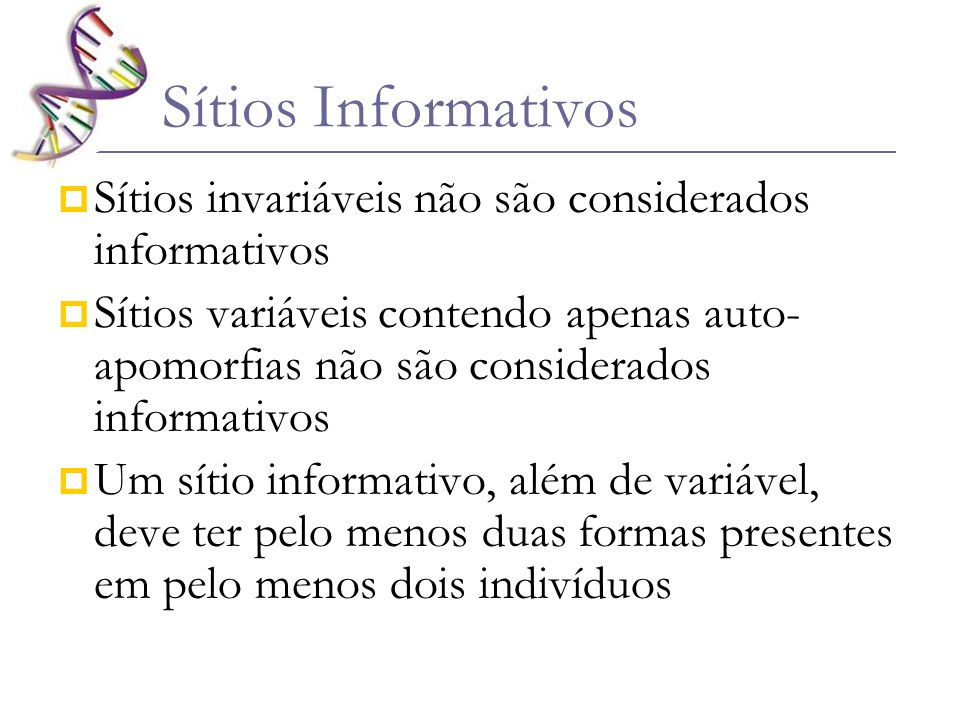 Sítios Informativos Sítios invariáveis não são considerados informativos Sítios variáveis contendo apenas auto- apomorfias não são considerados inform