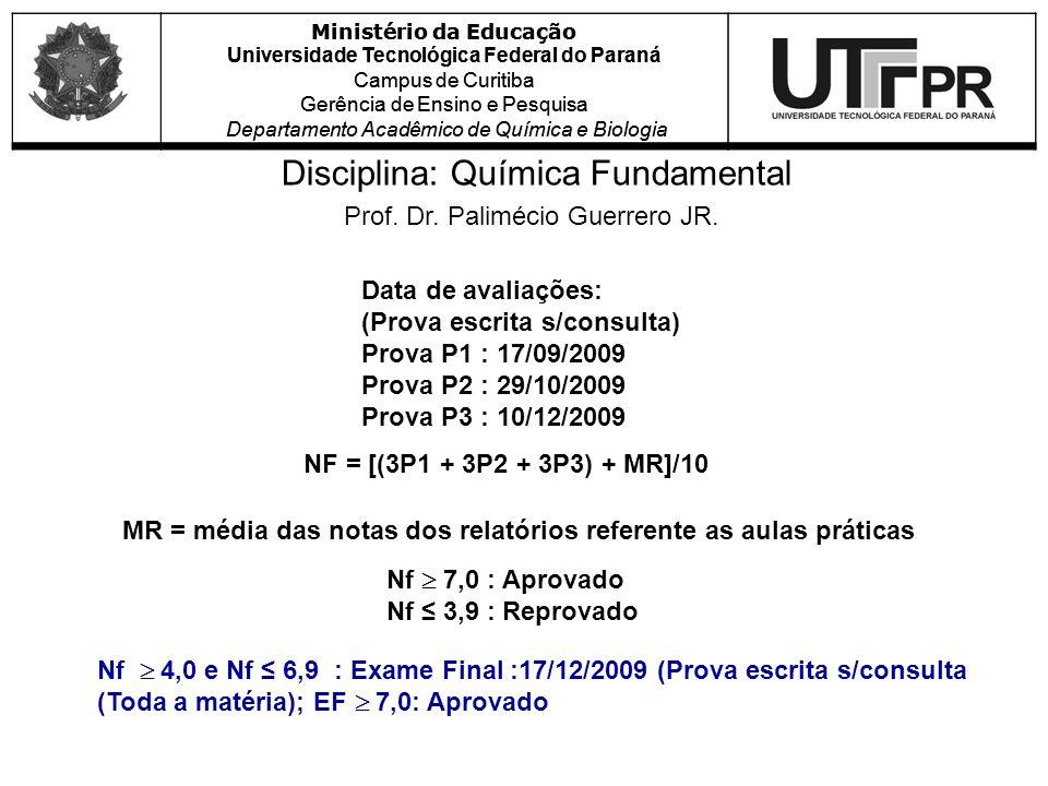 Disciplina: Química Fundamental Prof. Dr. Palimécio Guerrero JR. Ministério da Educação Universidade Tecnológica Federal do Paraná Campus de Curitiba