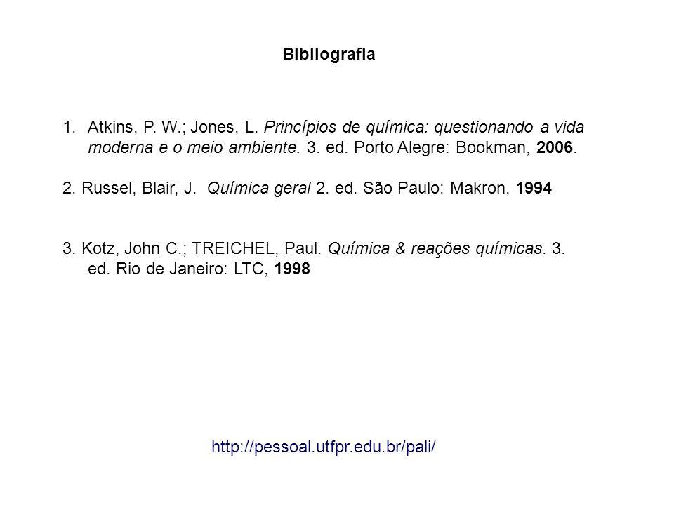 Bibliografia http://pessoal.utfpr.edu.br/pali/ 1.Atkins, P. W.; Jones, L. Princípios de química: questionando a vida moderna e o meio ambiente. 3. ed.