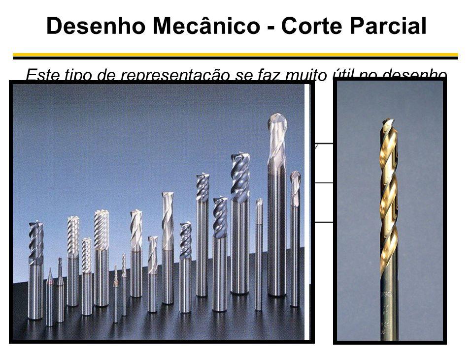 Desenho Mecânico - Corte Parcial Este tipo de representação se faz muito útil no desenho de componentes mecânicos