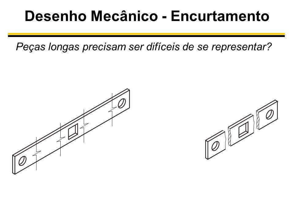 Desenho Mecânico - Encurtamento Peças longas precisam ser difíceis de se representar?