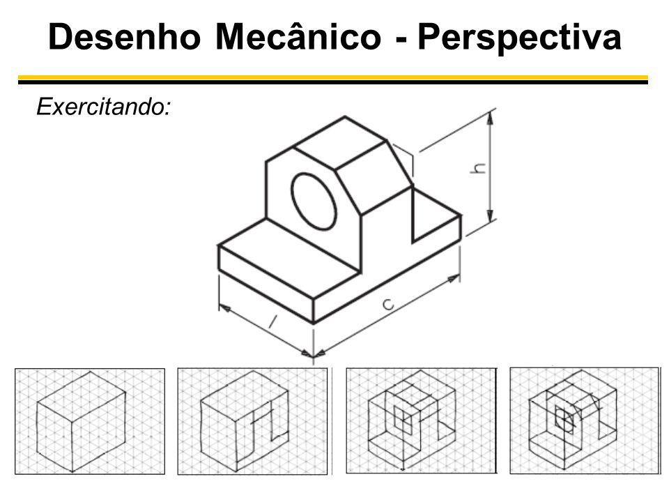 Desenho Mecânico - Perspectiva Exercitando: