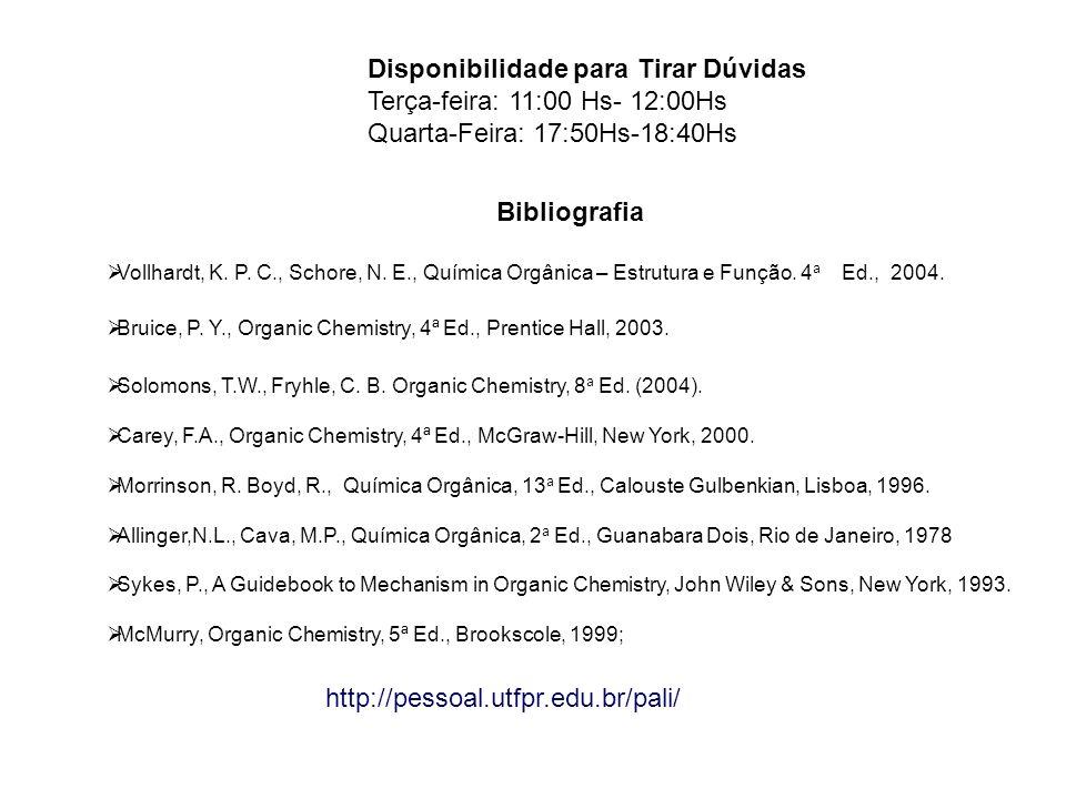 Bibliografia Vollhardt, K.P. C., Schore, N. E., Química Orgânica – Estrutura e Função.