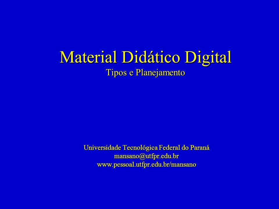 Material Didático Digital Tipos e Planejamento Universidade Tecnológica Federal do Paraná mansano@utfpr.edu.brwww.pessoal.utfpr.edu.br/mansano