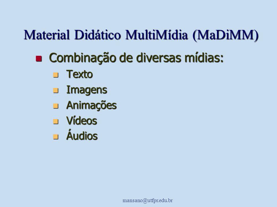 mansano@utfpr.edu.br Material Didático MultiMídia (MaDiMM) Combinação de diversas mídias: Combinação de diversas mídias: Texto Texto Imagens Imagens A