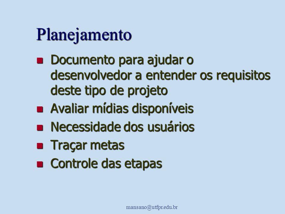 mansano@utfpr.edu.br Planejamento Documento para ajudar o desenvolvedor a entender os requisitos deste tipo de projeto Documento para ajudar o desenvo